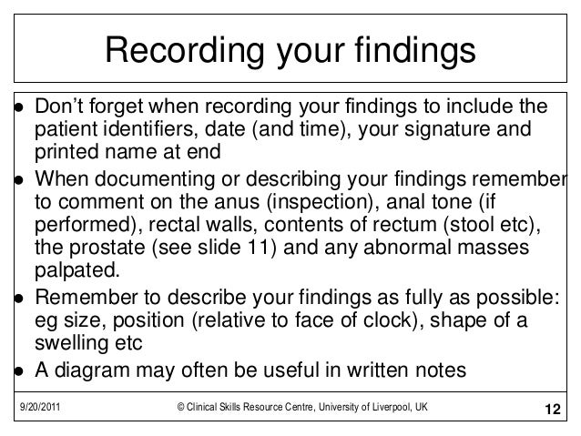 9/20/2011 © Clinical Skills Resource Centre, University of Liverpool, UK 12 Recording your findings  Don't forget when re...