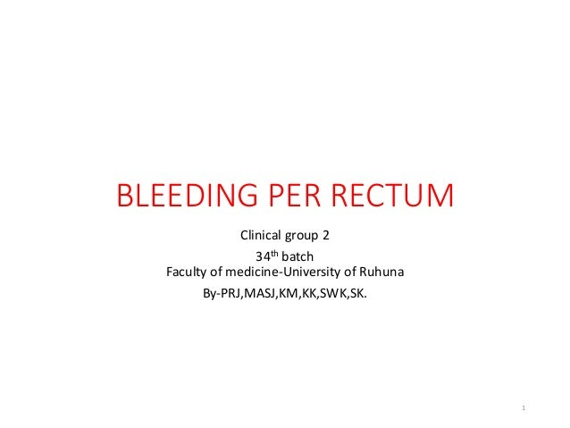 BLEEDING PER RECTUM Clinical group 2 34th batch Faculty of medicine-University of Ruhuna By-PRJ,MASJ,KM,KK,SWK,SK. 1