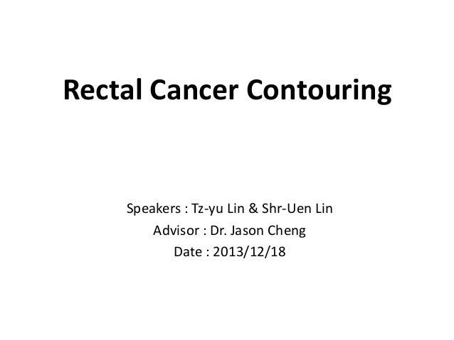 Rectal Cancer Contouring  Speakers : Tz-yu Lin & Shr-Uen Lin Advisor : Dr. Jason Cheng Date : 2013/12/18
