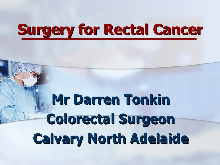 Surgery for Rectal Cancer Mr Darren Tonkin Colorectal Surgeon Calvary North Adelaide