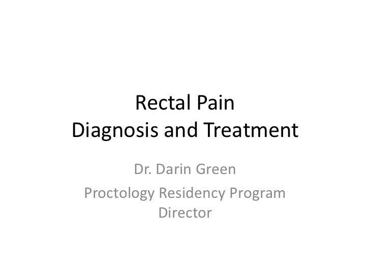 Rectal PainDiagnosis and Treatment        Dr. Darin Green Proctology Residency Program            Director