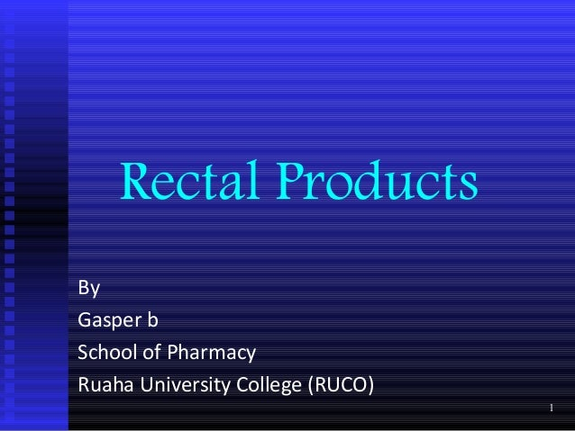 Rectal ProductsByGasper bSchool of PharmacyRuaha University College (RUCO)                                  1