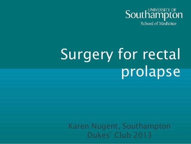 Surgery for rectal         prolapse Karen Nugent, Southampton      Dukes' Club 2013