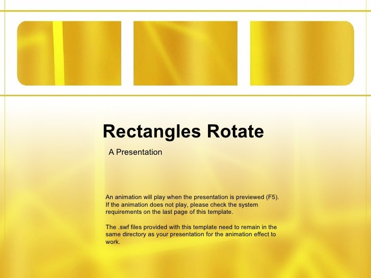 Rectangles Rotate A Presentation An animation will play when the presentation is previewed (F5). If the animation does not...