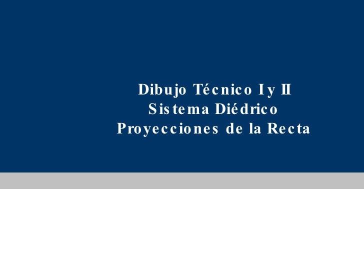 Dibujo Técnico I y II Sistema Diédrico Proyecciones de la Recta www.colegioslaude.com