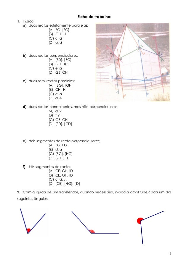 Ficha de trabalho:1. Indica:   a) duas rectas estritamente paralelas;                 (A) BG, [FG]                 (B) H, ...