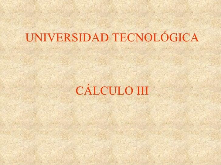 UNIVERSIDAD TECNOLÓGICA CÁLCULO III
