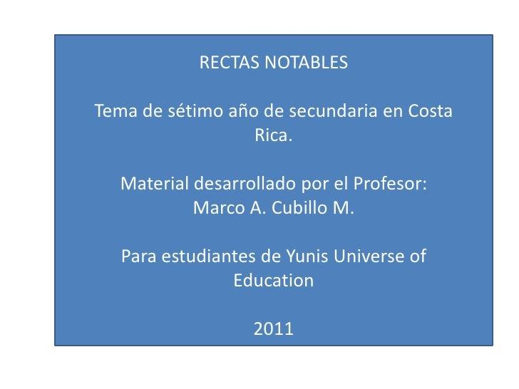 RECTAS NOTABLES<br />Tema de sétimo año de secundaria en Costa Rica.<br />Material desarrollado por el Profesor: Marco A. ...