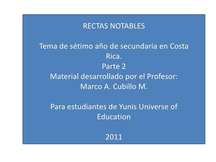 RECTAS NOTABLES<br />Tema de sétimo año de secundaria en Costa Rica.<br />Parte 2<br />Material desarrollado por el Profes...