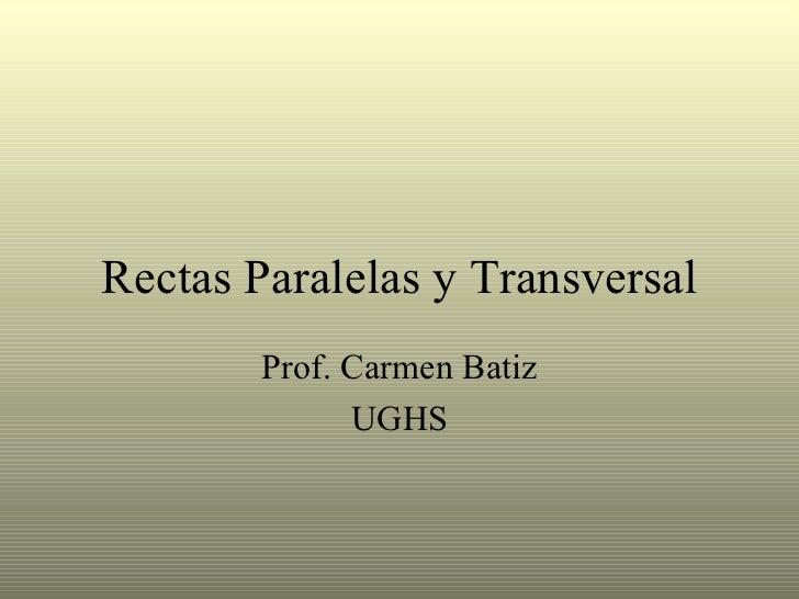 Rectas Paralelas y Transversal Prof. Carmen Batiz UGHS