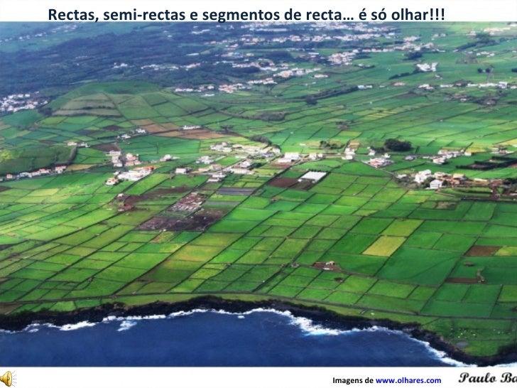 Rectas, semi-rectas e segmentos de recta… é só olhar!!! Imagens de  www.olhares.com