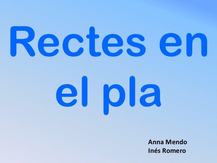Rectes en  el pla      Anna Mendo      Inés Romero