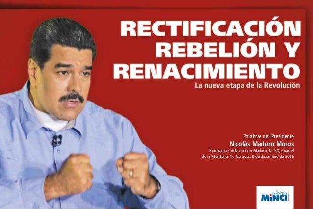 Palabras del Presidente Nicolás Maduro Moros Programa Contacto con Maduro, Nº 50, Cuartel de la Montaña 4F, Caracas, 8 de ...