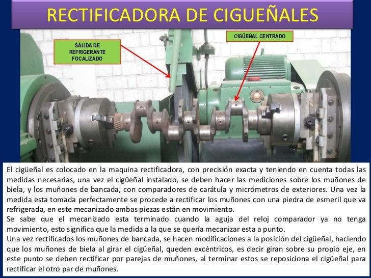 RECTIFICADORA DE CIGUEÑALES<br />CIGÜEÑAL CENTRADO<br />SALIDA DE REFRIGERANTE FOCALIZADO<br />El cigüeñal es colocado en ...
