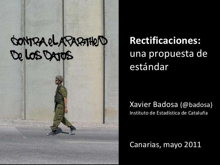 contra el apartheid <br />de los datos<br />Rectificaciones: <br />una propuesta de estándar<br />Xavier Badosa(@badosa)<b...