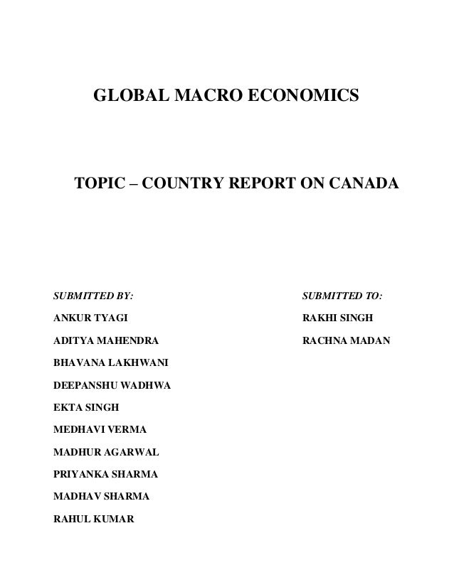 GLOBAL MACRO ECONOMICS   TOPIC – COUNTRY REPORT ON CANADASUBMITTED BY:            SUBMITTED TO:ANKUR TYAGI              RA...