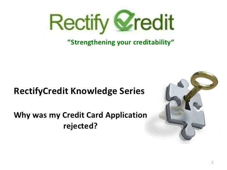 """Why was my Credit Card Application rejected? """" Strengthening your creditability"""" RectifyCredit Knowledge Series"""