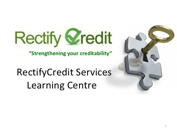 "RectifyCredit Services Learning Centre  "" Strengthening your creditability"""
