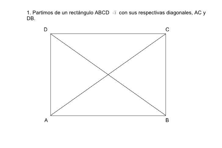 1. Partimos de un rectángulo ABCD  con sus respectivas diagonales, AC y DB.