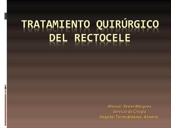 Manuel  Ferrer Márquez Servicio de Cirugía Hospital Torrecárdenas. Almería.