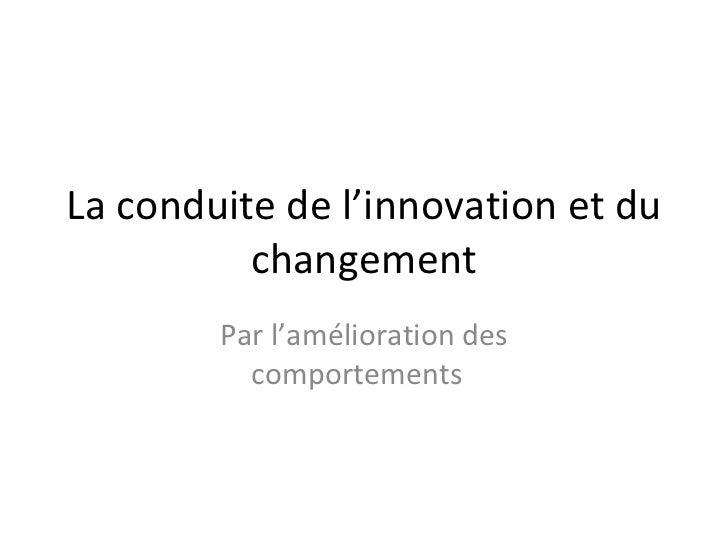 La conduite de l'innovation et du changement Par l'amélioration des comportements