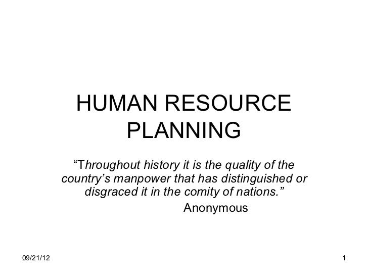"""HUMAN RESOURCE                PLANNING             """"Throughout history it is the quality of the           country's manpow..."""