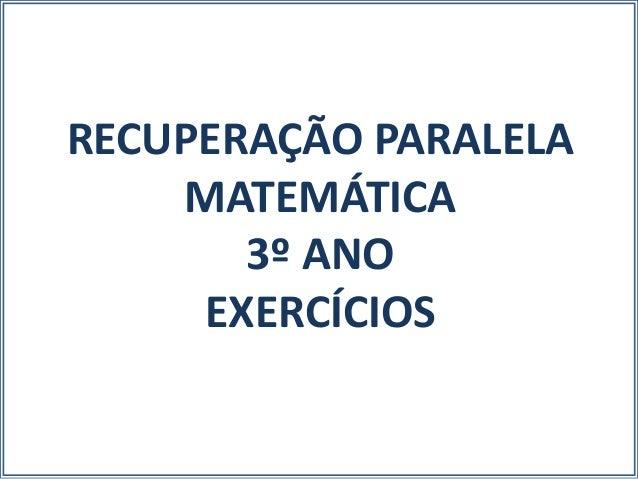 RECUPERAÇÃO PARALELA MATEMÁTICA 3º ANO EXERCÍCIOS