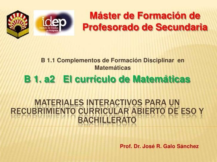 Máster de Formación de Profesorado de Secundaria<br />B 1.1 Complementos de Formación Disciplinar  en Matemáticas<br />B 1...