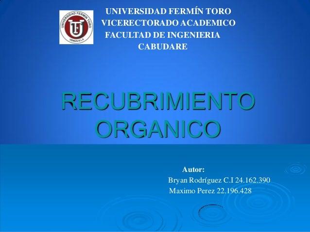 RECUBRIMIENTO ORGANICO Autor: Bryan Rodríguez C.I 24.162.390 Maximo Perez 22.196.428 UNIVERSIDAD FERMÍN TORO VICERECTORADO...
