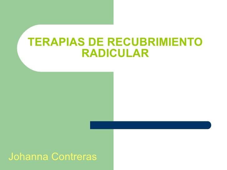 TERAPIAS DE RECUBRIMIENTO RADICULAR Johanna Contreras