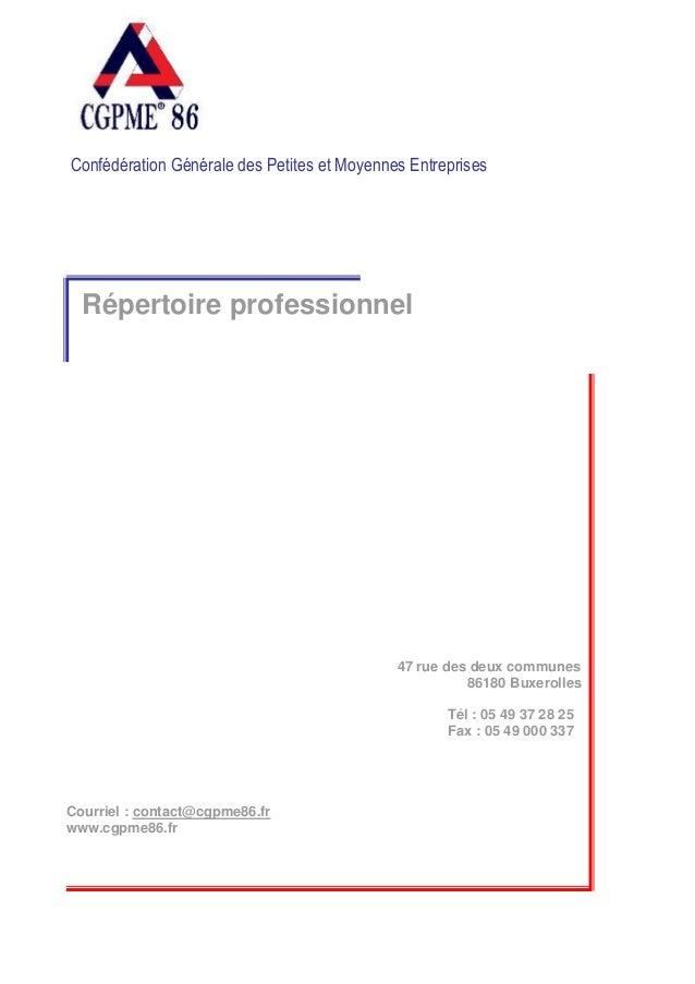 Confédération Générale des Petites et Moyennes Entreprises Répertoire professionnel 47 rue des deux communes 86180 Buxerol...