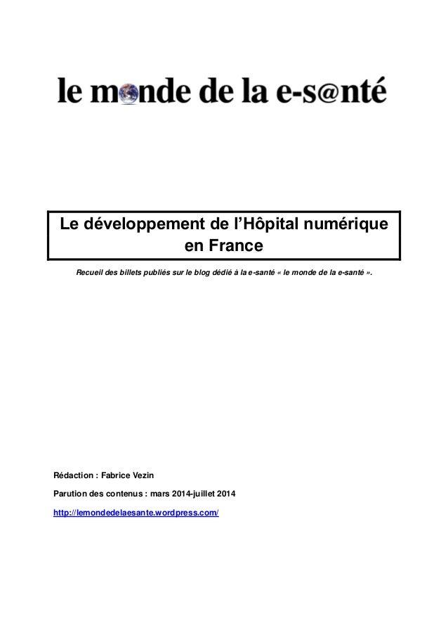 Le développement de l'Hôpital numérique en France Recueil des billets publiés sur le blog dédié à la e-santé « le monde de...