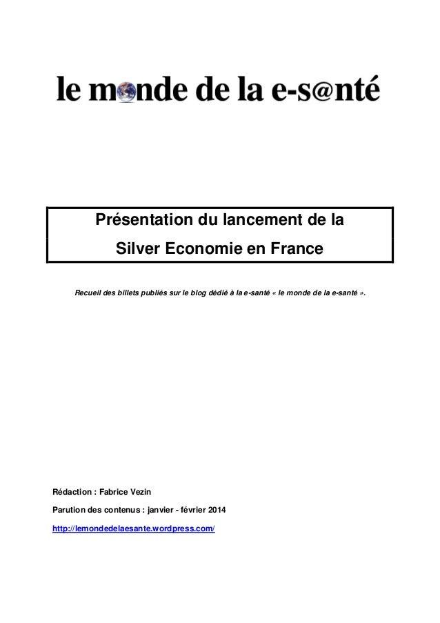 Présentation du lancement de la Silver Economie en France Recueil des billets publiés sur le blog dédié à la e-santé « le ...