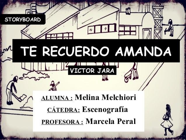 TE RECUERDO AMANDA ALUMNA : Melina Melchiori CÁTEDRA: Escenografía PROFESORA : Marcela Peral VICTOR JARA STORYBOARD