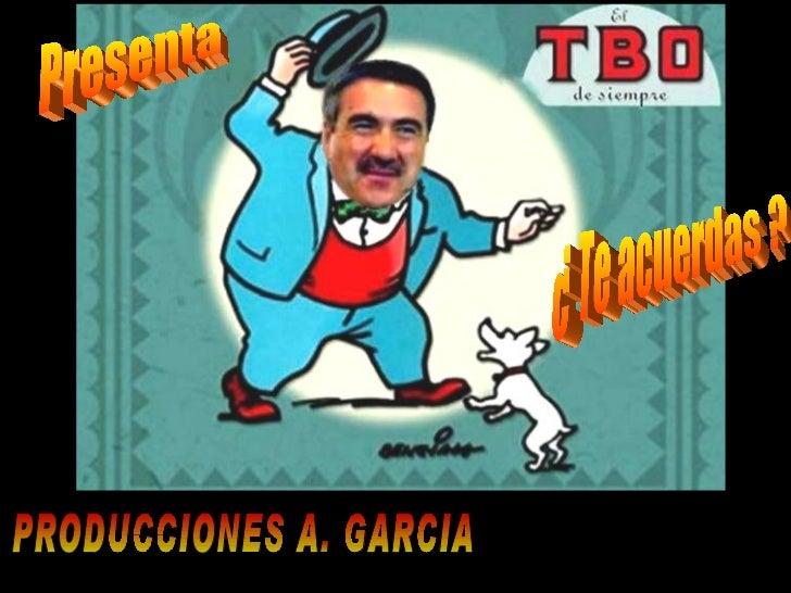 PRODUCCIONES A. GARCIA Presenta ¿ Te acuerdas ?