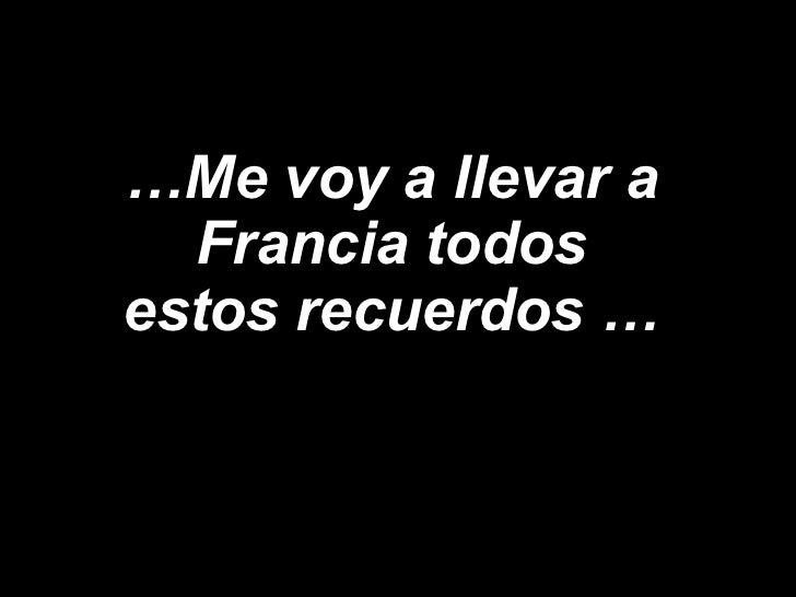 … Me voy a llevar a Francia todos estos recuerdos …