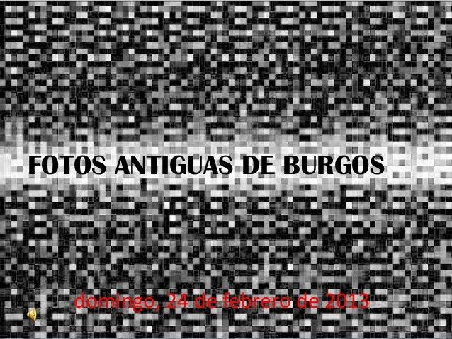 FOTOS ANTIGUAS DE BURGOS   domingo, 24 de febrero de 2013