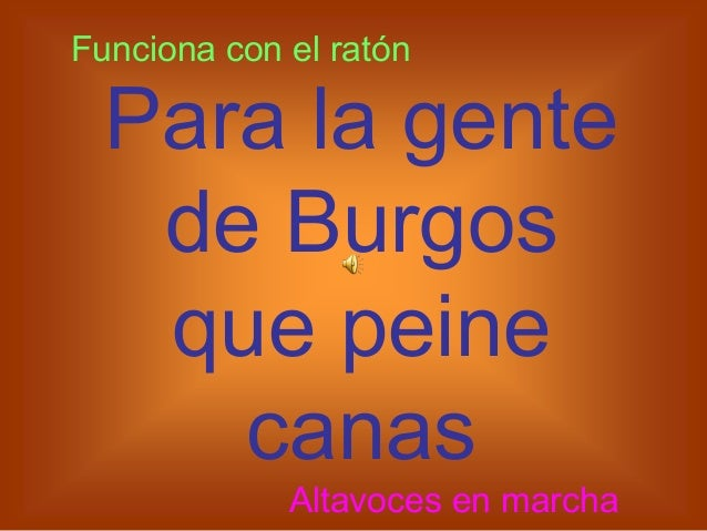 Funciona con el ratón  Para la gente   de Burgos   que peine     canas             Altavoces en marcha                    ...
