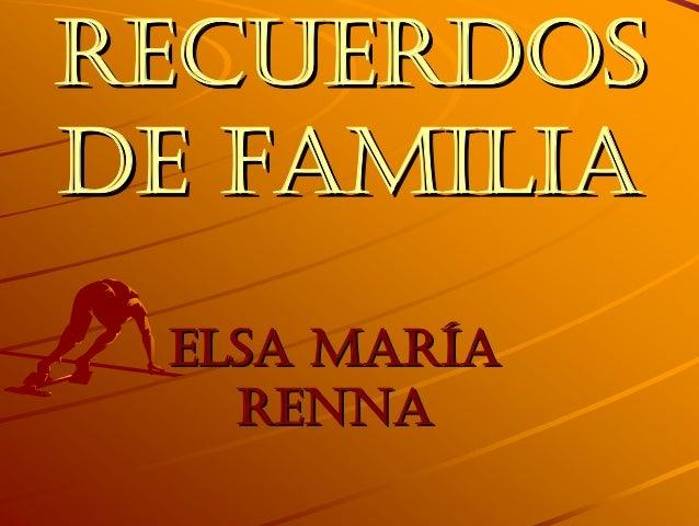 RECUERDOS  DE FAMILIA  ELSA MARÍA  RENNA