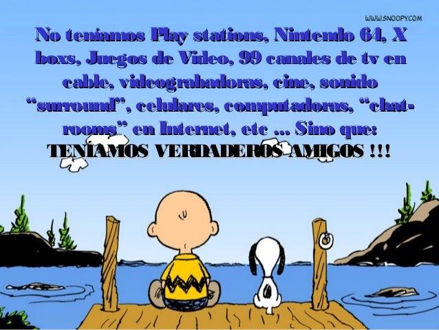 No teníamos Play stations, Nintendo 64, XNo teníamos Play stations, Nintendo 64, X boxs, Juegos de Video, 99 canales de tv...