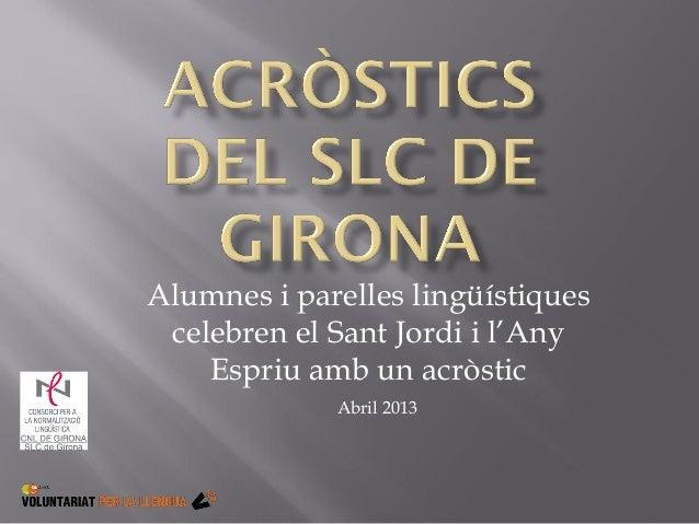 Alumnes i parelles lingüístiquescelebren el Sant Jordi i l'AnyEspriu amb un acròsticAbril 2013