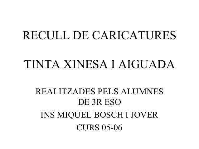 RECULL DE CARICATURES TINTA XINESA I AIGUADA REALITZADES PELS ALUMNES DE 3R ESO INS MIQUEL BOSCH I JOVER CURS 05-06