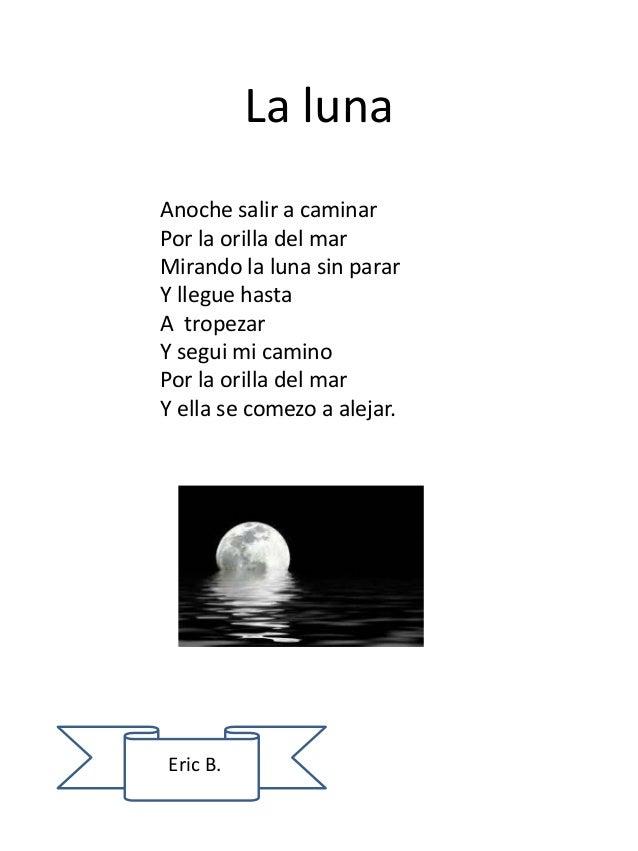La luna Anoche salir a caminar Por la orilla del mar Mirando la luna sin parar Y llegue hasta A tropezar Y segui mi camino...