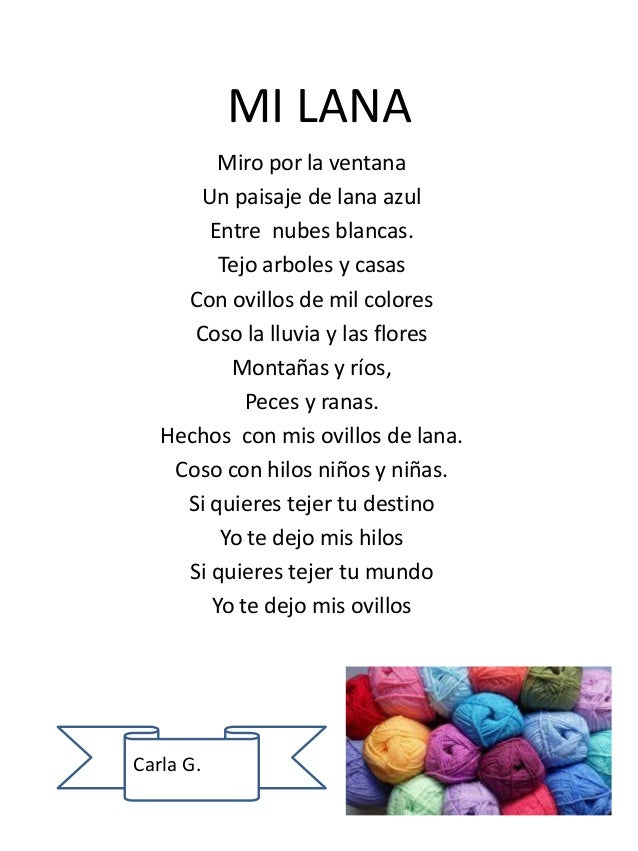 MI LANA Miro por la ventana Un paisaje de lana azul Entre nubes blancas. Tejo arboles y casas Con ovillos de mil colores C...
