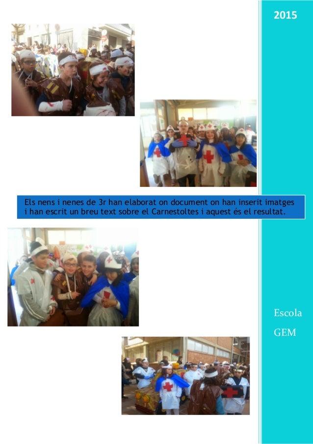 2015 Escola GEM Els nens i nenes de 3r han elaborat on document on han inserit imatges i han escrit un breu text sobre el ...