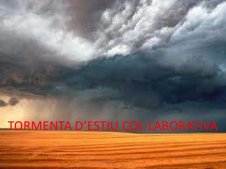 TORMENTA D'ESTIU COL·LABORATIVA