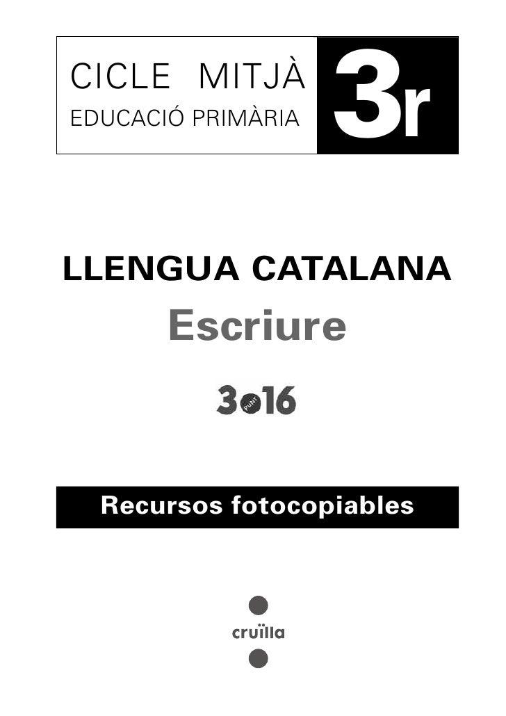 CICLE MITJÀEDUCACIÓ PRIMÀRIA   3rLLENGUA CATALANA       Escriure  Recursos fotocopiables