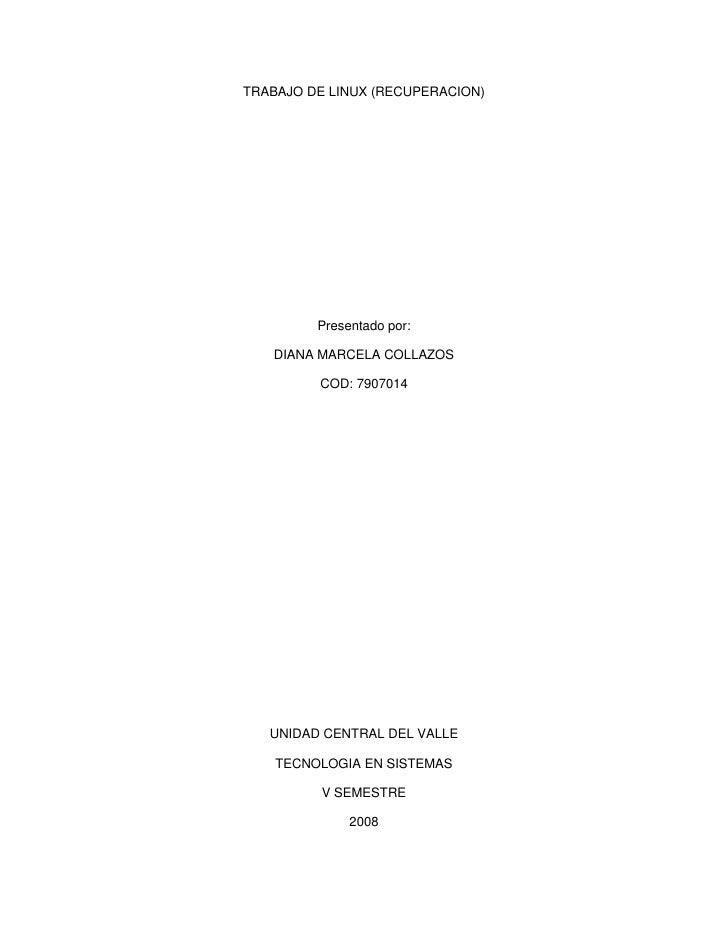 TRABAJO DE LINUX (RECUPERACION)              Presentado por:     DIANA MARCELA COLLAZOS           COD: 7907014        UNID...