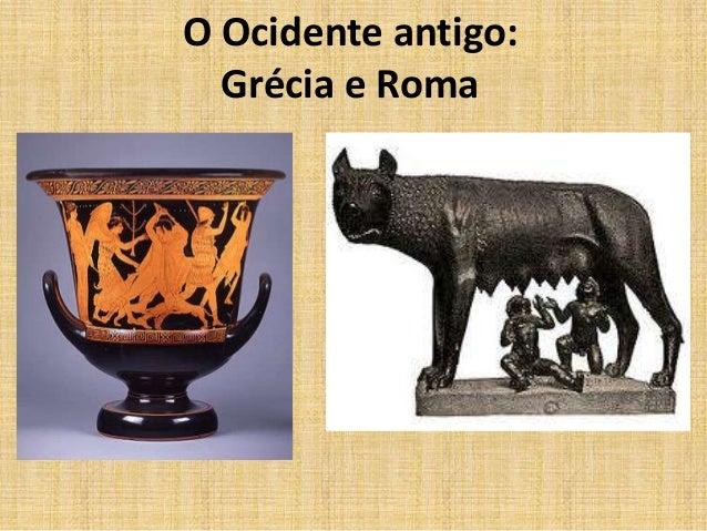 O Ocidente antigo:  Grécia e Roma