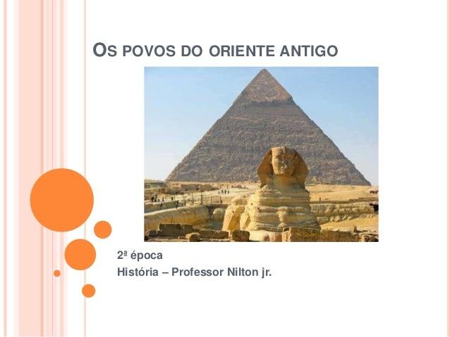 OS POVOS DO ORIENTE ANTIGO  2ª época  História – Professor Nilton jr.